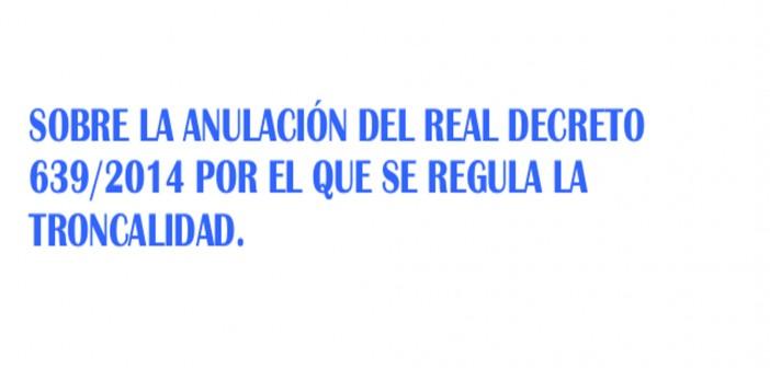 ANULACIÓN DEL REAL DECRETO 639/2014.